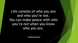 Life consists of who you are